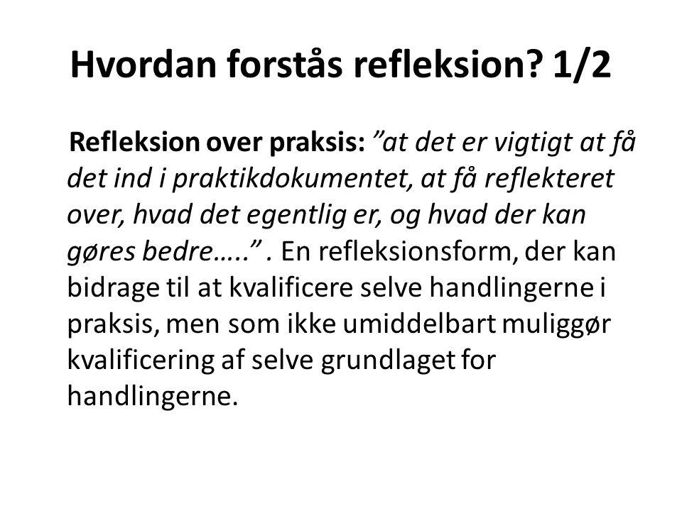 """Hvordan forstås refleksion? 1/2 Refleksion over praksis: """"at det er vigtigt at få det ind i praktikdokumentet, at få reflekteret over, hvad det egentl"""