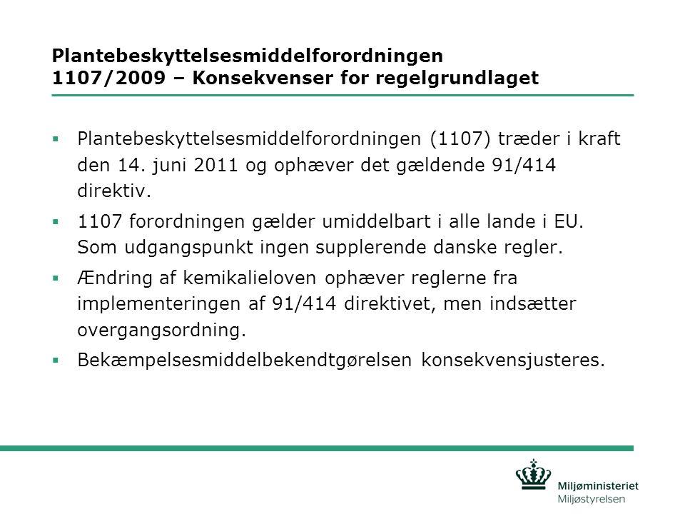 Overgangsordningen – Fra 91/414 direktivet til 1107/2009 forordningen  Udgangspunktet: Forordningen regulerer fra den 14.