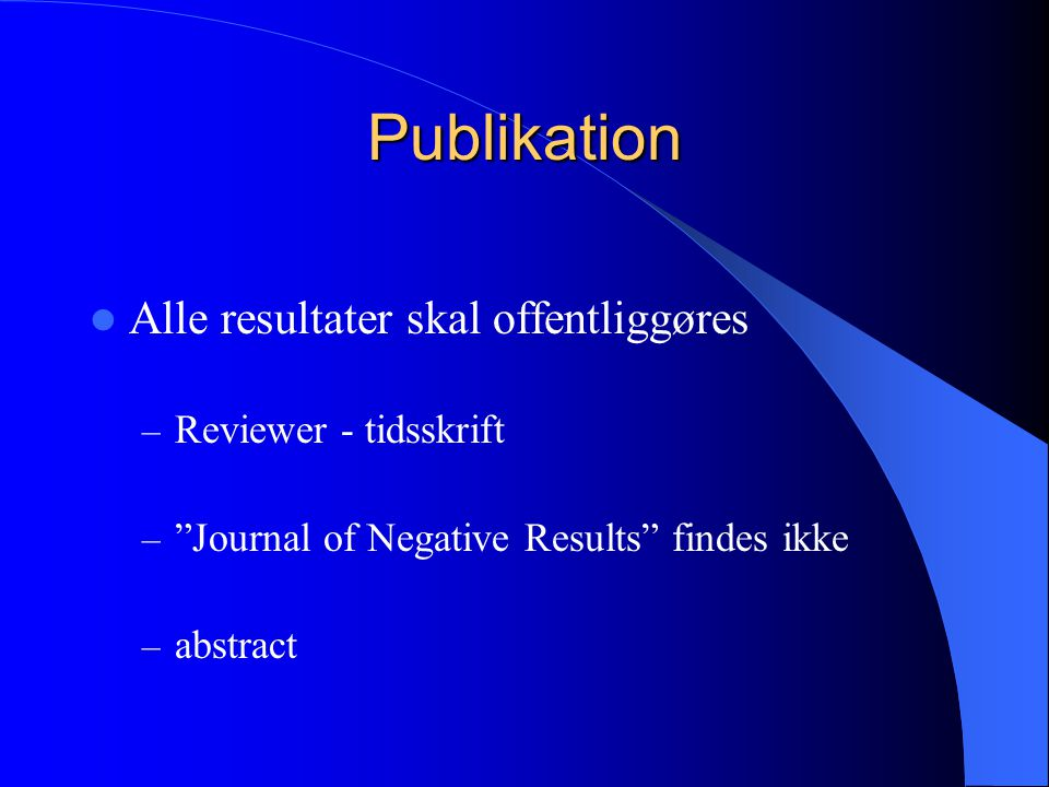 Publikation  Alle resultater skal offentliggøres – Reviewer - tidsskrift – Journal of Negative Results findes ikke – abstract