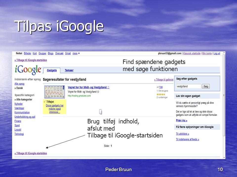 Peder Bruun10 Tilpas iGoogle Brug tilføj indhold, afslut med Tilbage til iGoogle-startsiden Find spændene gadgets med søge funktionen