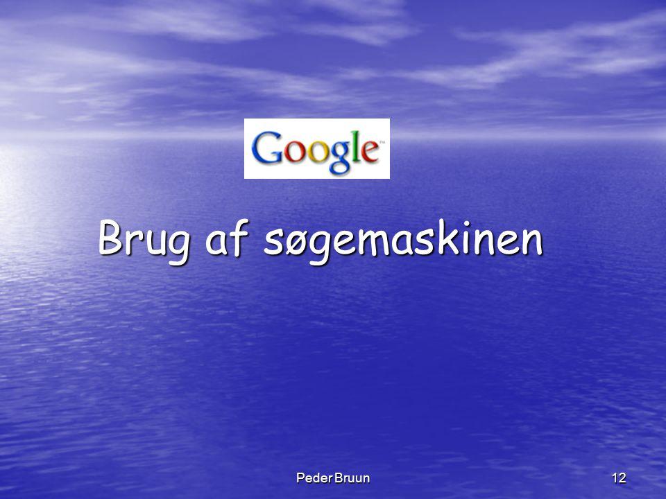 Peder Bruun 12 Brug af søgemaskinen