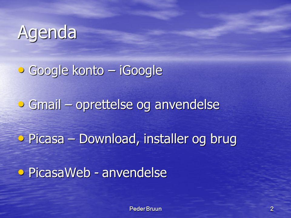 Peder Bruun13 Din første søgning • Googles internetadresse er www.google.com eller www.google.dk eller google.com.