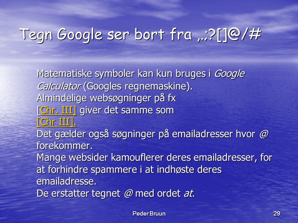 Peder Bruun29 Tegn Google ser bort fra,.;?[]@/# Matematiske symboler kan kun bruges i Google Calculator (Googles regnemaskine). Almindelige websøgning