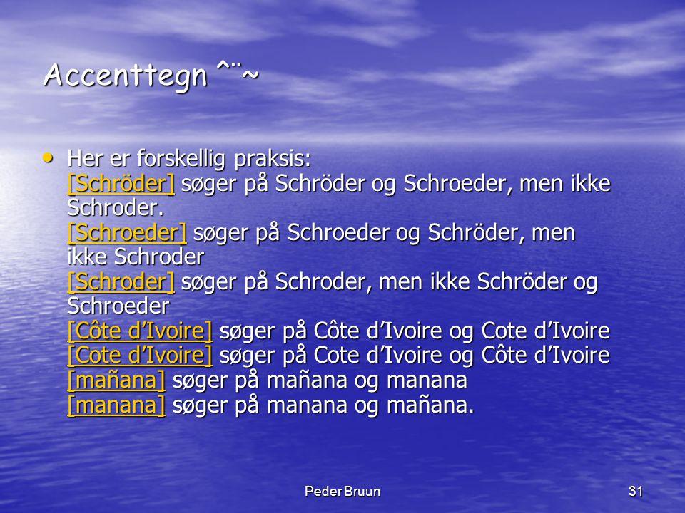 Peder Bruun31 Accenttegn ^¨~ • Her er forskellig praksis: [Schröder] søger på Schröder og Schroeder, men ikke Schroder. [Schroeder] søger på Schroeder