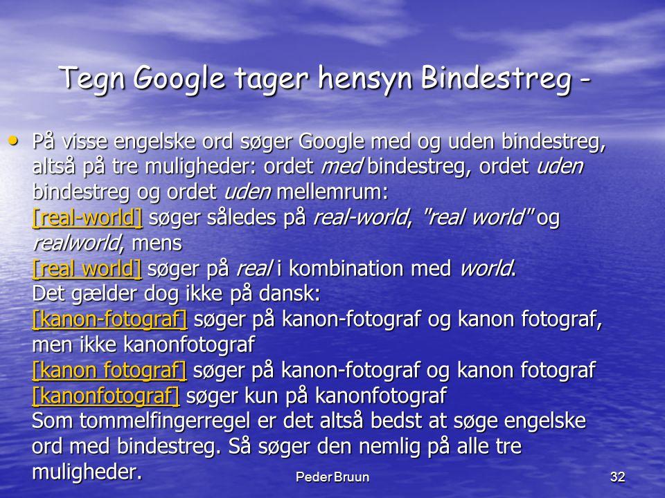 Peder Bruun32 Tegn Google tager hensyn Bindestreg - • På visse engelske ord søger Google med og uden bindestreg, altså på tre muligheder: ordet med bi