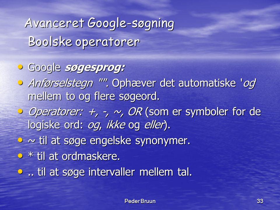 Peder Bruun33 Avanceret Google-søgning Boolske operatorer • Google søgesprog: • Anførselstegn
