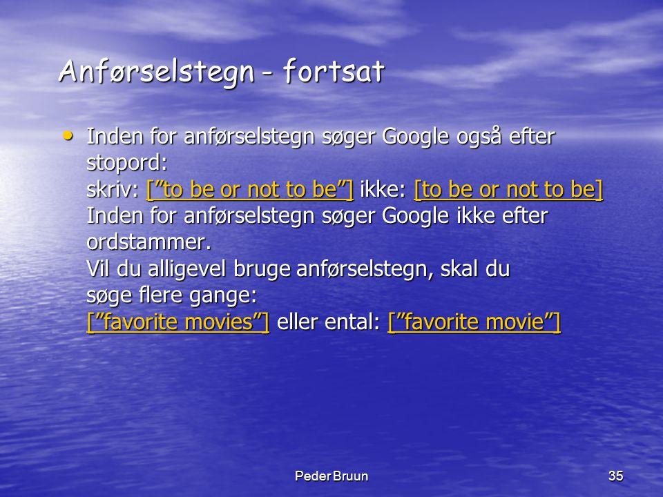 """Peder Bruun35 Anførselstegn - fortsat • Inden for anførselstegn søger Google også efter stopord: skriv: [""""to be or not to be""""] ikke: [to be or not to"""
