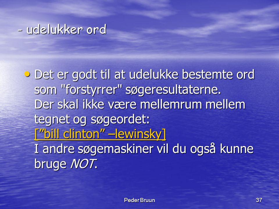 Peder Bruun37 - udelukker ord • Det er godt til at udelukke bestemte ord som