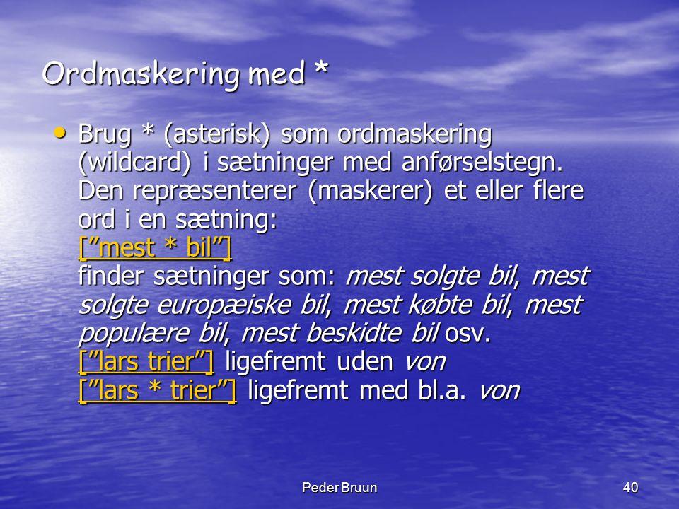 Peder Bruun40 Ordmaskering med * • Brug * (asterisk) som ordmaskering (wildcard) i sætninger med anførselstegn. Den repræsenterer (maskerer) et eller