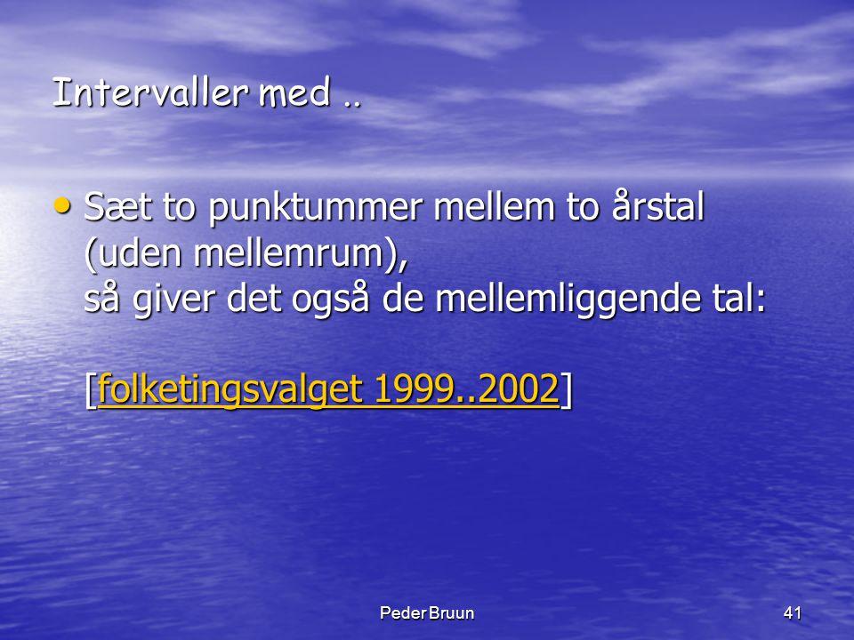 Peder Bruun41 Intervaller med.. • Sæt to punktummer mellem to årstal (uden mellemrum), så giver det også de mellemliggende tal: [folketingsvalget 1999