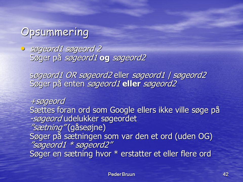 Peder Bruun42 Opsummering • søgeord1 søgeord 2 Søger på søgeord1 og søgeord2 søgeord1 OR søgeord2 eller søgeord1 | søgeord2 Søger på enten søgeord1 el