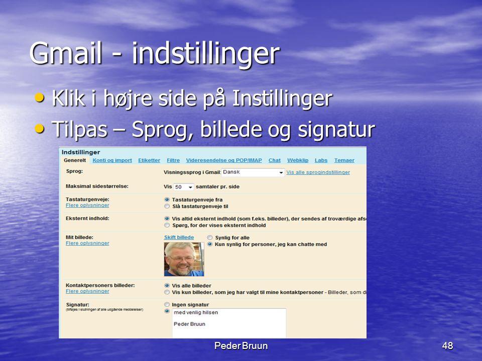 Peder Bruun48 Gmail - indstillinger • Klik i højre side på Instillinger • Tilpas – Sprog, billede og signatur