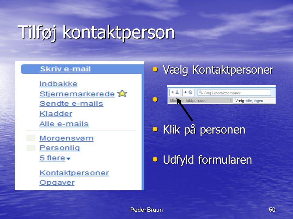 Peder Bruun50 Tilføj kontaktperson • Vælg Kontaktpersoner • • Klik på personen • Udfyld formularen