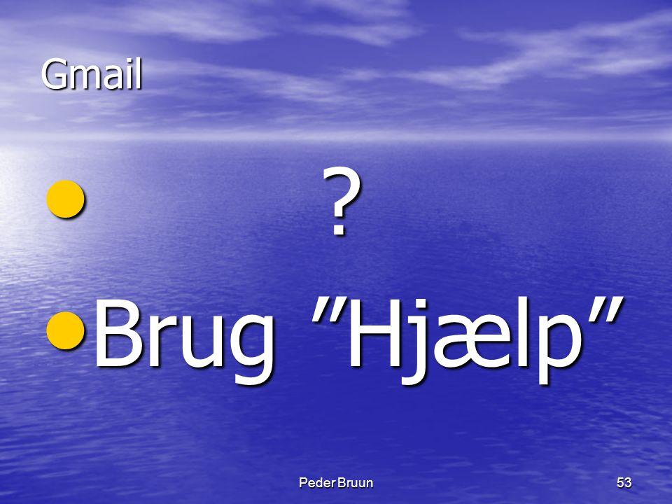 """Peder Bruun53 Gmail • ? • Brug """"Hjælp"""""""