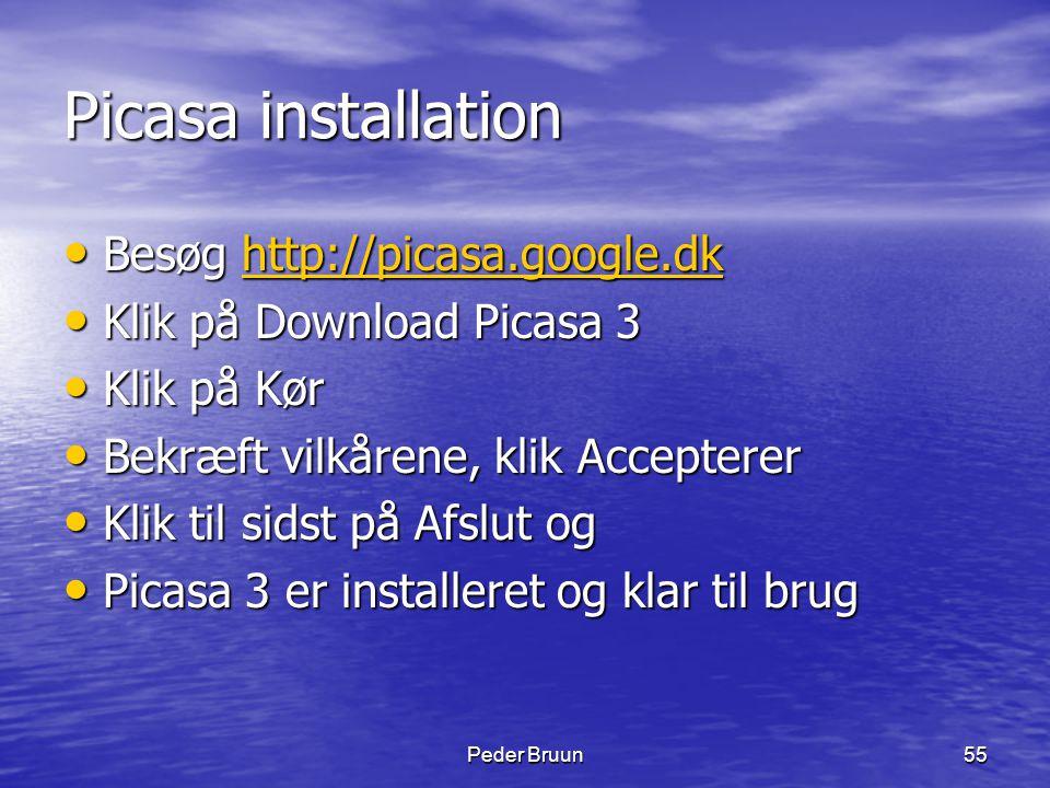 Peder Bruun55 Picasa installation • Besøg http://picasa.google.dk http://picasa.google.dk • Klik på Download Picasa 3 • Klik på Kør • Bekræft vilkåren