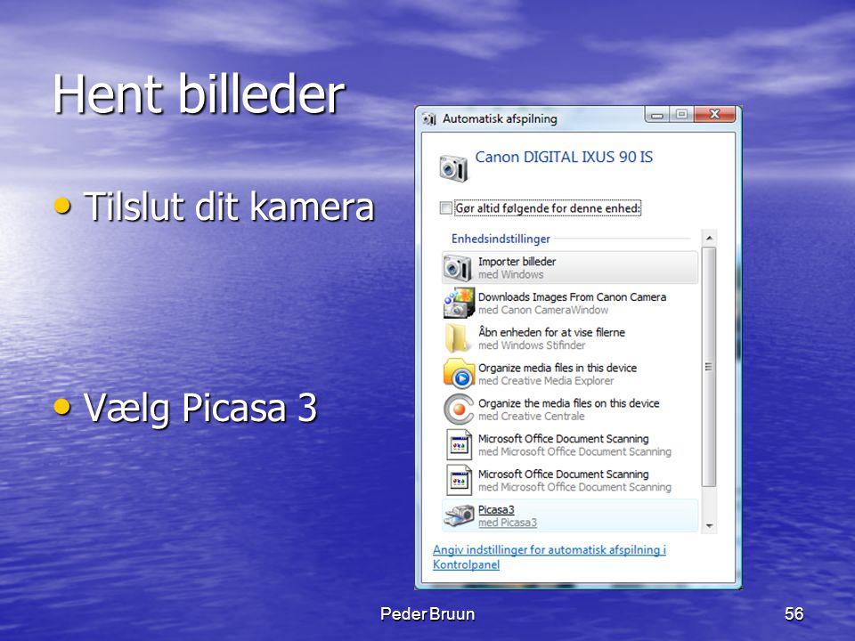 Peder Bruun56 Hent billeder • Tilslut dit kamera • Vælg Picasa 3