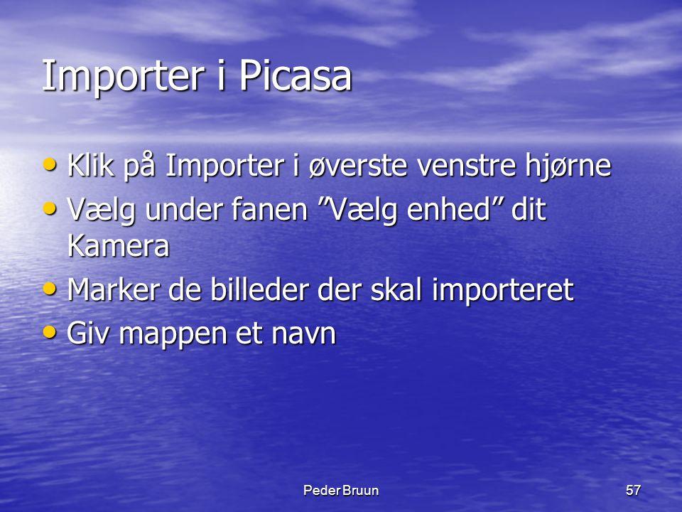 """Peder Bruun57 Importer i Picasa • Klik på Importer i øverste venstre hjørne • Vælg under fanen """"Vælg enhed"""" dit Kamera • Marker de billeder der skal i"""