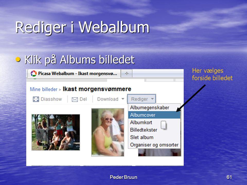 Peder Bruun61 Rediger i Webalbum • Klik på Albums billedet Her vælges forside billedet