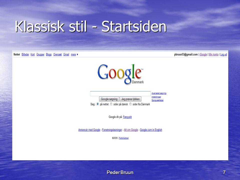Peder Bruun8 Indhold - vist i klassisk mode Nettet = IGoogle Kort = Google Maps Oversæt = Translate Gmail = E-mail Fotos = PicasaWeb Dokumenter = Tekstbehandling, Regneark Præsentation