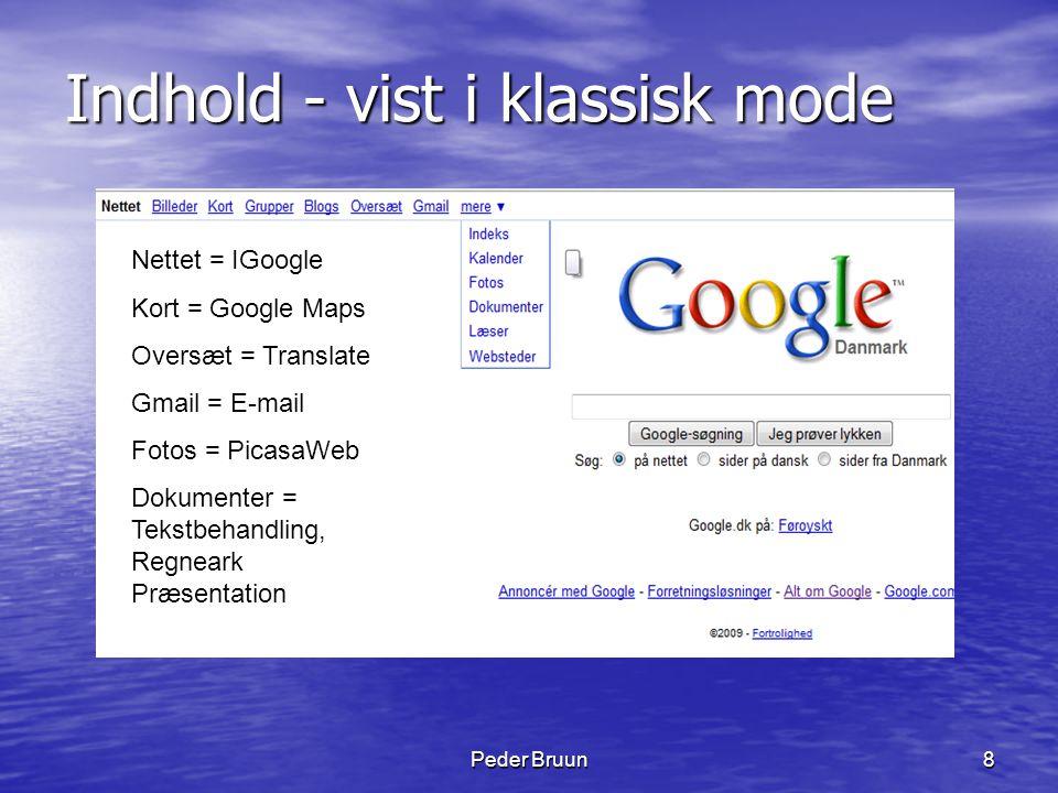 Peder Bruun8 Indhold - vist i klassisk mode Nettet = IGoogle Kort = Google Maps Oversæt = Translate Gmail = E-mail Fotos = PicasaWeb Dokumenter = Teks