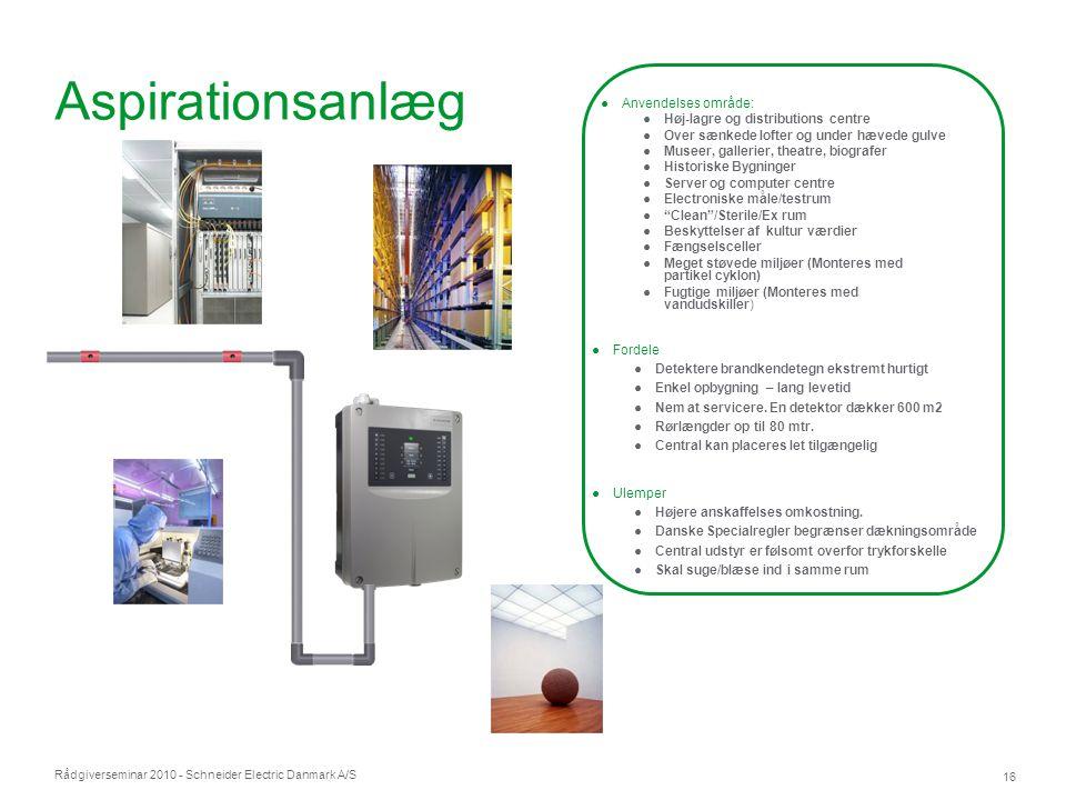 Rådgiverseminar 2010 - Schneider Electric Danmark A/S 16 Aspirationsanlæg ●Anvendelses område: ●Høj-lagre og distributions centre ●Over sænkede lofter
