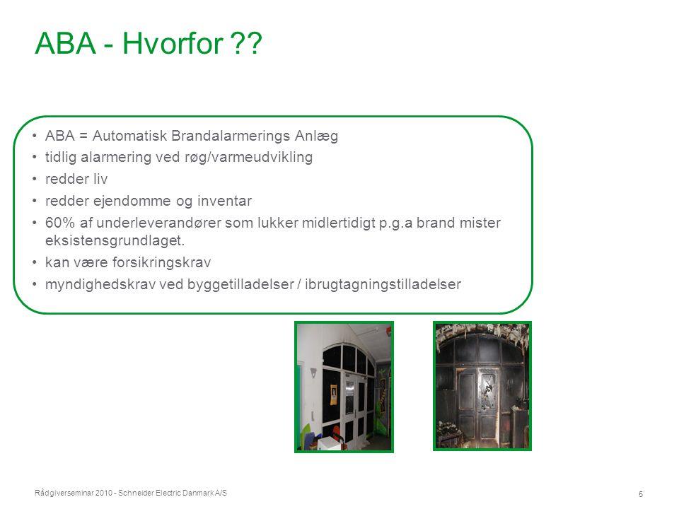 Rådgiverseminar 2010 - Schneider Electric Danmark A/S 5 ABA - Hvorfor ?? •ABA = Automatisk Brandalarmerings Anlæg •tidlig alarmering ved røg/varmeudvi