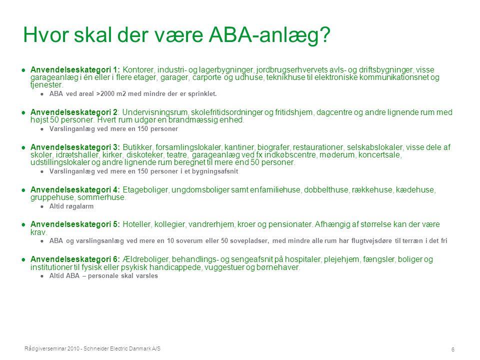 Rådgiverseminar 2010 - Schneider Electric Danmark A/S 6 Hvor skal der være ABA-anlæg? ●Anvendelseskategori 1: Kontorer, industri- og lagerbygninger, j