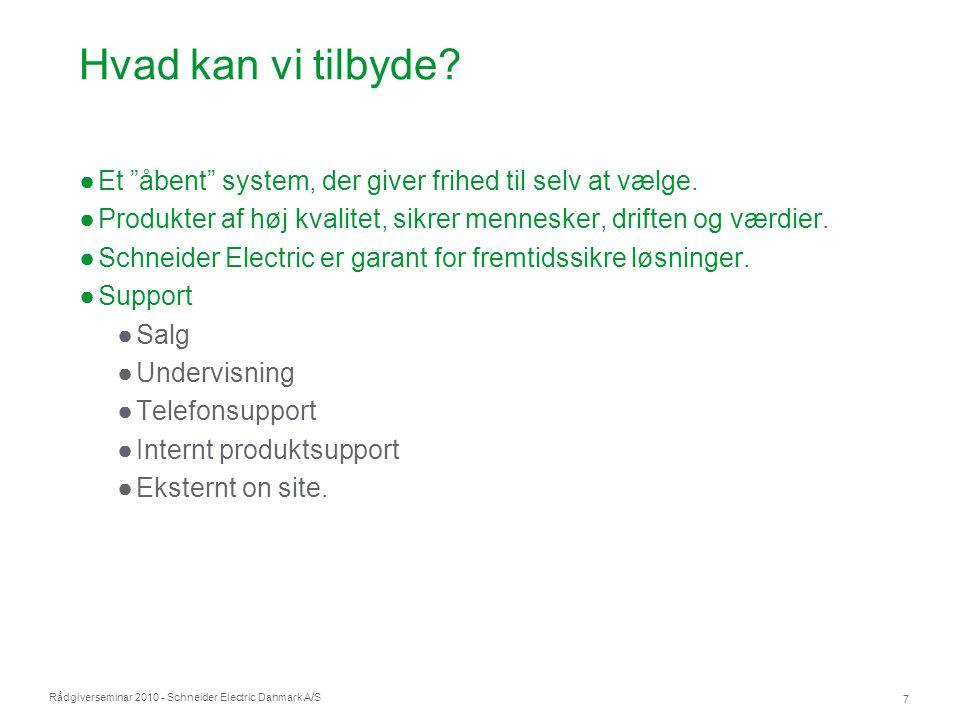 """Rådgiverseminar 2010 - Schneider Electric Danmark A/S 7 Hvad kan vi tilbyde? ●Et """"åbent"""" system, der giver frihed til selv at vælge. ●Produkter af høj"""