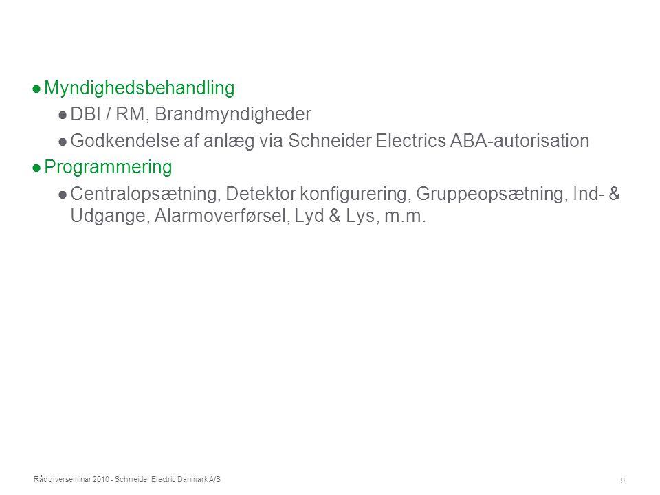 Rådgiverseminar 2010 - Schneider Electric Danmark A/S 9 ●Myndighedsbehandling ●DBI / RM, Brandmyndigheder ●Godkendelse af anlæg via Schneider Electric