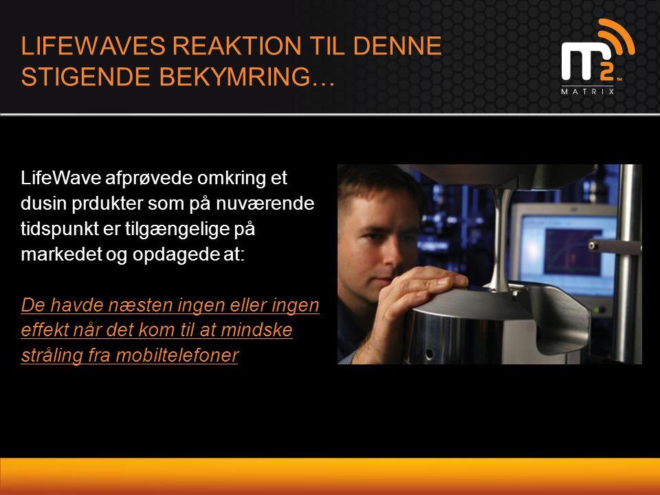 LIFEWAVES REAKTION TIL DENNE STIGENDE BEKYMRING… LifeWave afprøvede omkring et dusin prdukter som på nuværende tidspunkt er tilgængelige på markedet o