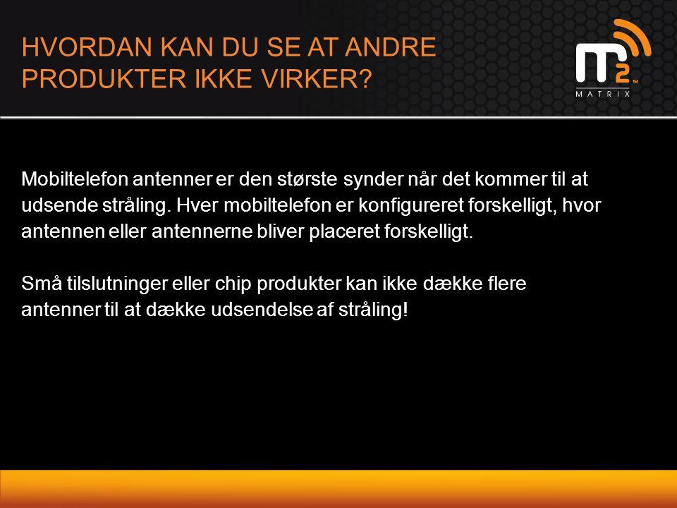HVORDAN KAN DU SE AT ANDRE PRODUKTER IKKE VIRKER? Mobiltelefon antenner er den største synder når det kommer til at udsende stråling. Hver mobiltelefo