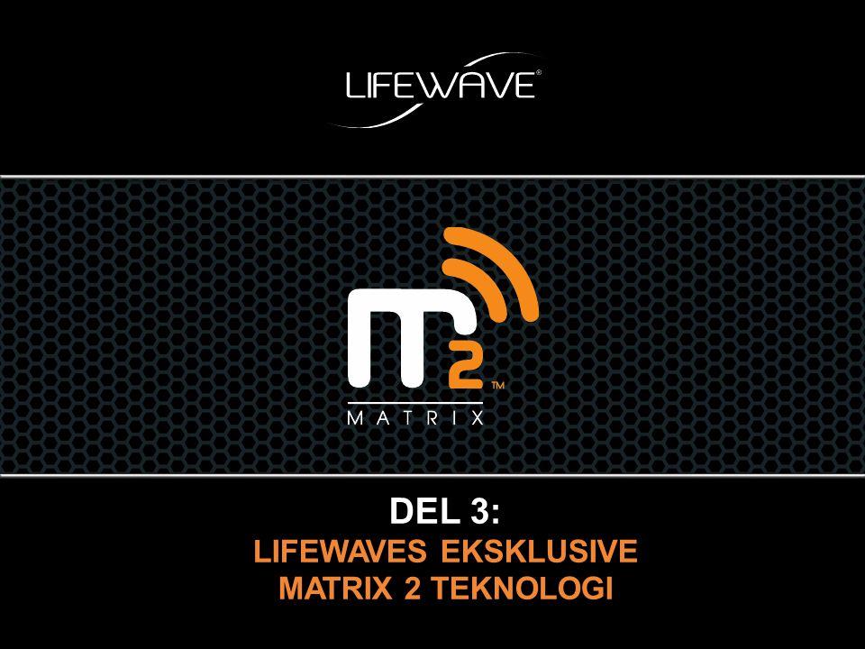 DEL 3: LIFEWAVES EKSKLUSIVE MATRIX 2 TEKNOLOGI