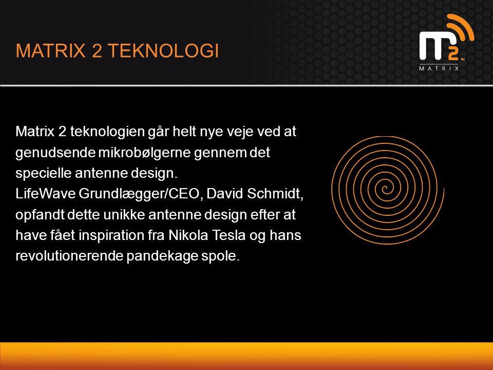Matrix 2 teknologien går helt nye veje ved at genudsende mikrobølgerne gennem det specielle antenne design. LifeWave Grundlægger/CEO, David Schmidt, o