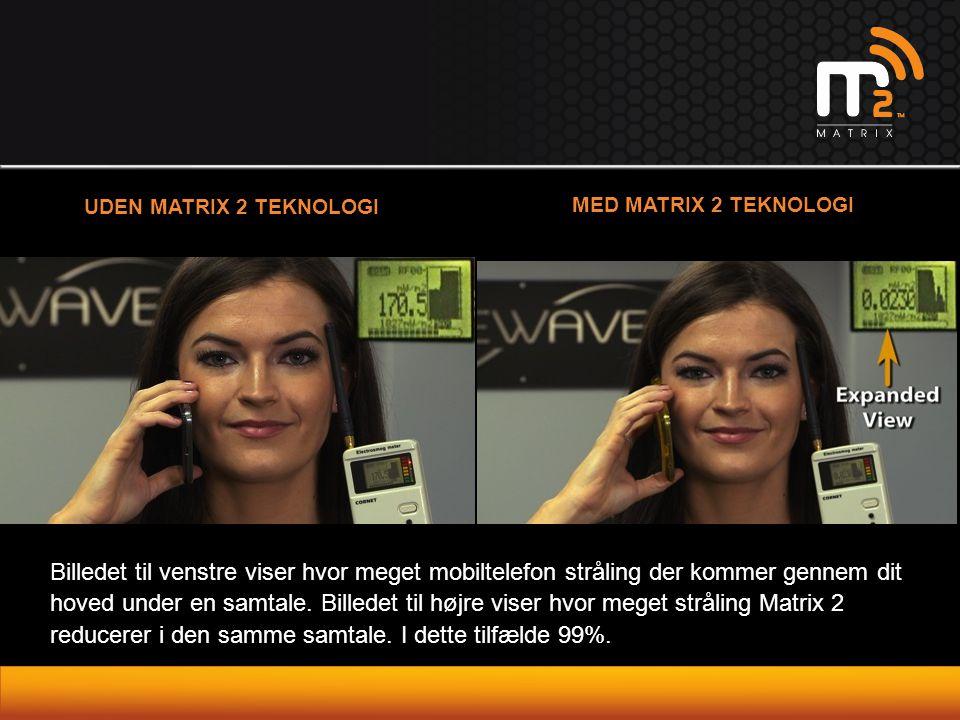 UDEN MATRIX 2 TEKNOLOGI MED MATRIX 2 TEKNOLOGI Billedet til venstre viser hvor meget mobiltelefon stråling der kommer gennem dit hoved under en samtal