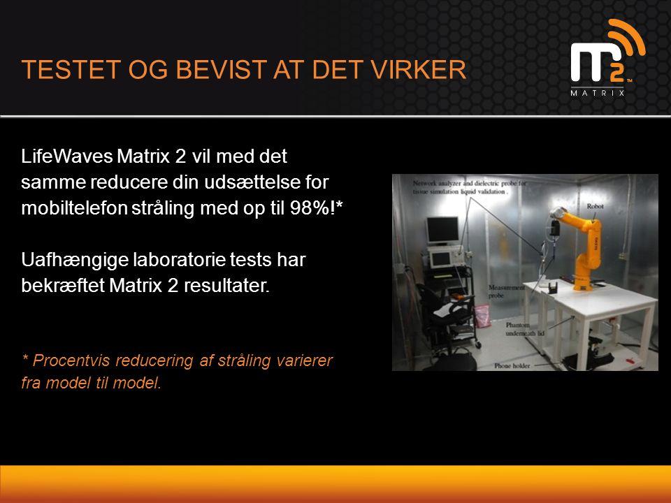 TESTET OG BEVIST AT DET VIRKER LifeWaves Matrix 2 vil med det samme reducere din udsættelse for mobiltelefon stråling med op til 98%!* Uafhængige labo
