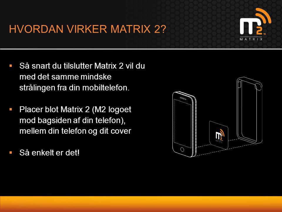 HVORDAN VIRKER MATRIX 2?  Så snart du tilslutter Matrix 2 vil du med det samme mindske strålingen fra din mobiltelefon.  Placer blot Matrix 2 (M2 lo