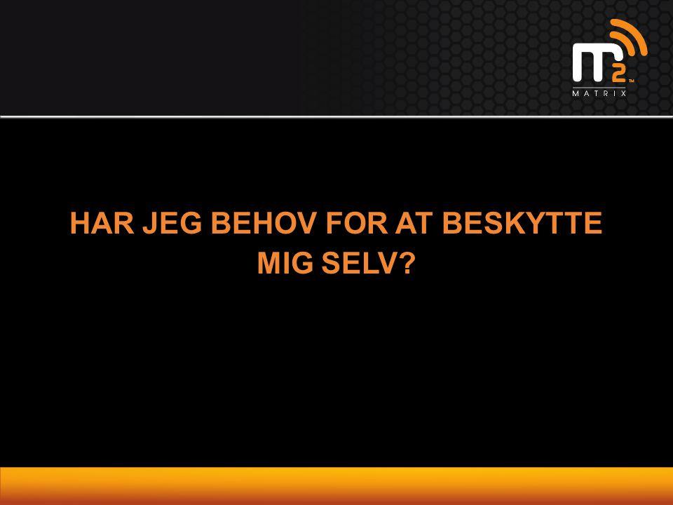 HAR JEG BEHOV FOR AT BESKYTTE MIG SELV?