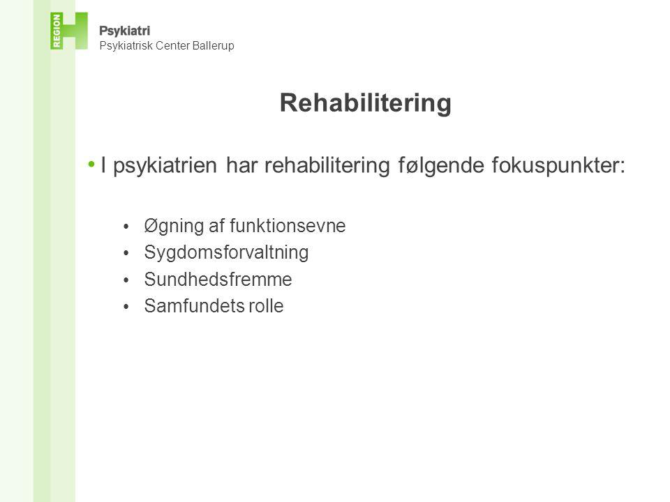 Psykiatrisk Center Ballerup Rehabilitering • I psykiatrien har rehabilitering følgende fokuspunkter: • Øgning af funktionsevne • Sygdomsforvaltning • Sundhedsfremme • Samfundets rolle
