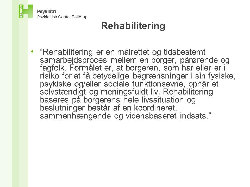 Psykiatrisk Center Ballerup Rehabilitering • Tager afsæt i • Den bio-psyko-sociale model • Bygger på to grundlæggende principper • Evidensbaseret viden • En tværfaglig helhedsvurdering