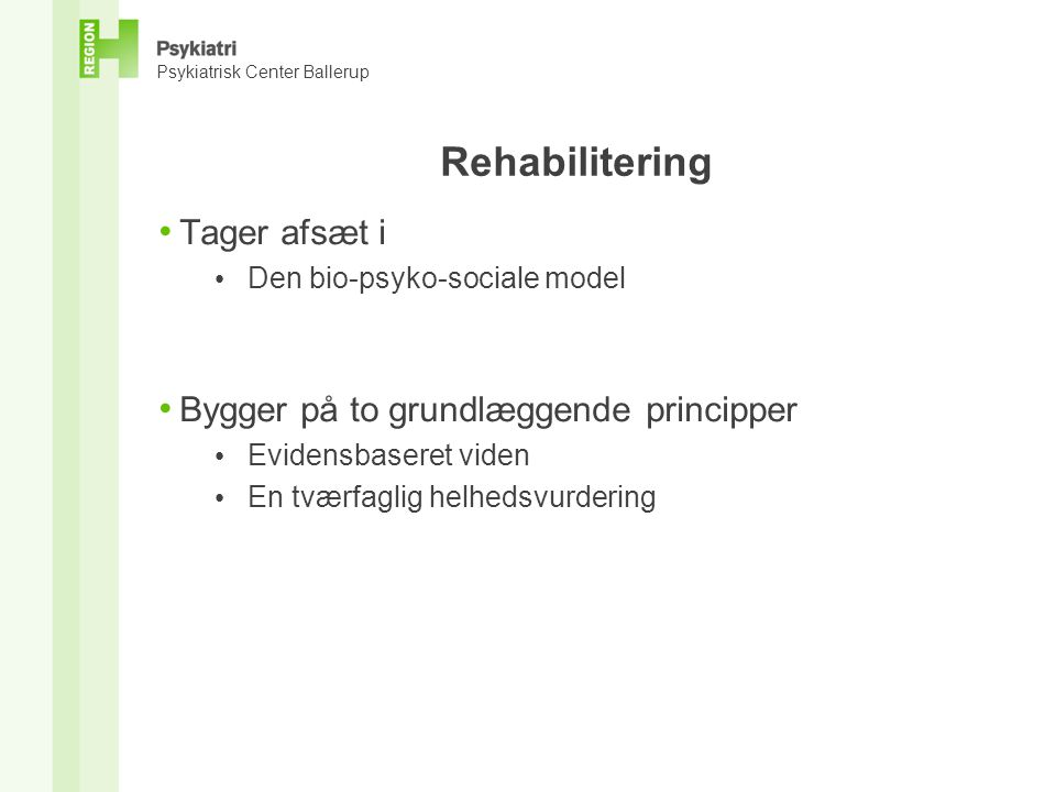 Psykiatrisk Center Ballerup Status • Behandlingspsykiatrien i forhold til den bio-psyko- sociale model Bio - Psyko - Social Fokus på behandling af individet