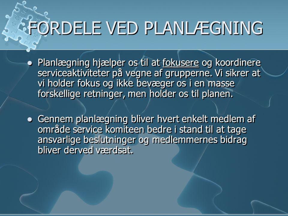 FORDELE VED PLANLÆGNING  Planlægning hjælper os til at fokusere og koordinere serviceaktiviteter på vegne af grupperne.