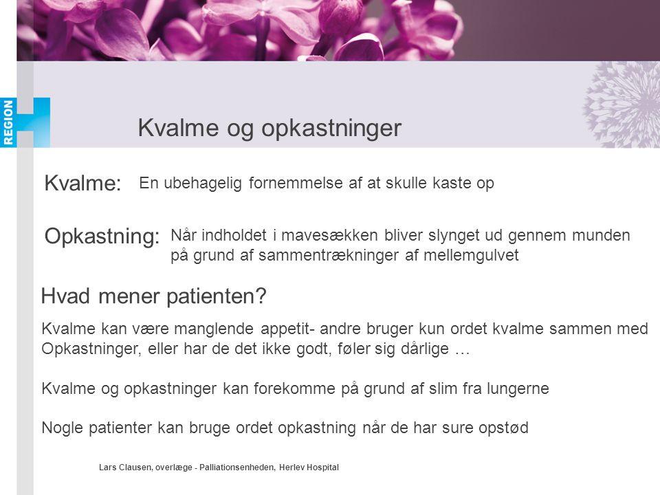 Lars Clausen, overlæge - Palliationsenheden, Herlev Hospital Kvalme og opkastninger Kvalme: Opkastning: En ubehagelig fornemmelse af at skulle kaste o