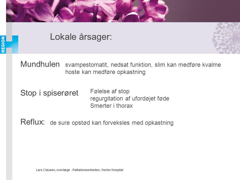Lars Clausen, overlæge - Palliationsenheden, Herlev Hospital Lokale årsager: Mundhulen Stop i spiserøret Reflux: svampestomatit, nedsat funktion, slim
