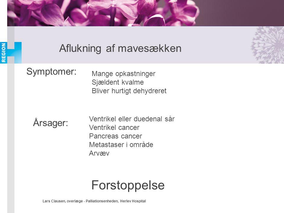 Lars Clausen, overlæge - Palliationsenheden, Herlev Hospital Aflukning af mavesækken Symptomer: Årsager: Mange opkastninger Sjældent kvalme Bliver hur