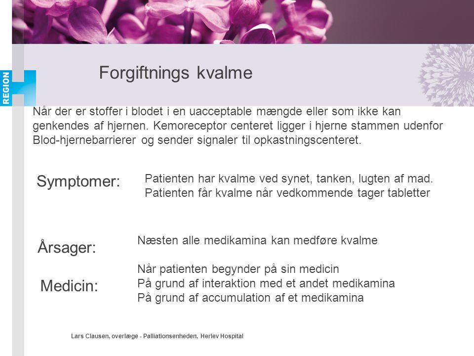 Lars Clausen, overlæge - Palliationsenheden, Herlev Hospital Forgiftnings kvalme Når der er stoffer i blodet i en uacceptable mængde eller som ikke ka
