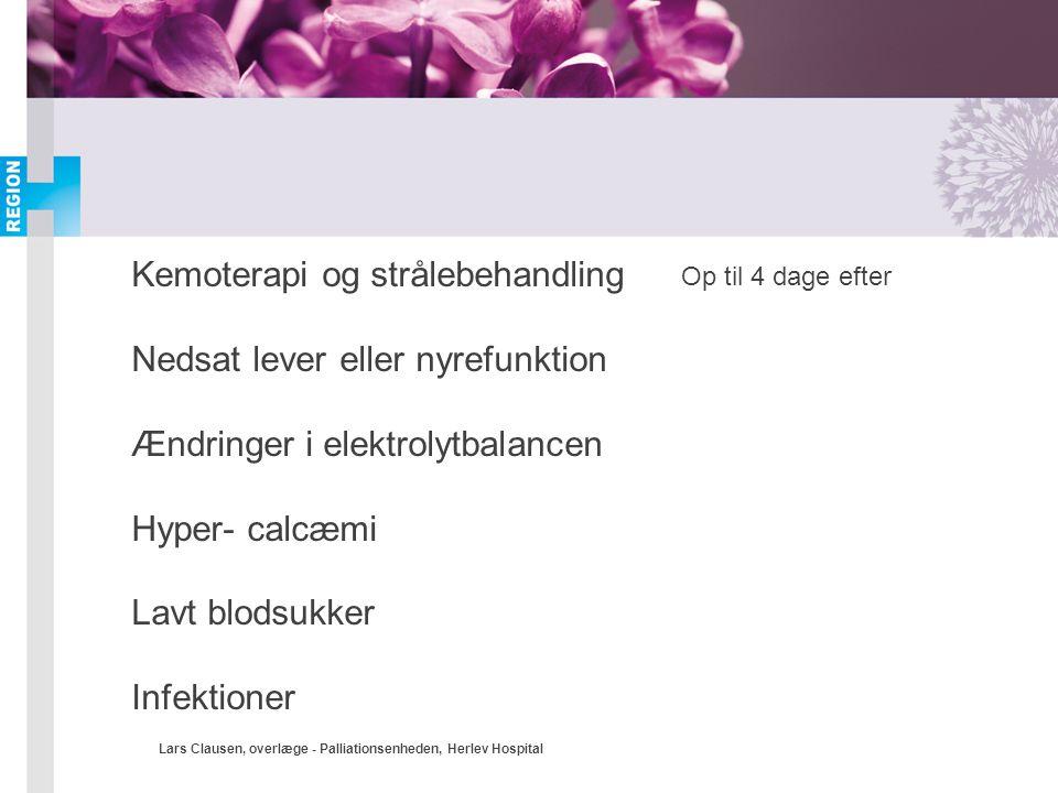 Lars Clausen, overlæge - Palliationsenheden, Herlev Hospital Kemoterapi og strålebehandling Nedsat lever eller nyrefunktion Ændringer i elektrolytbala