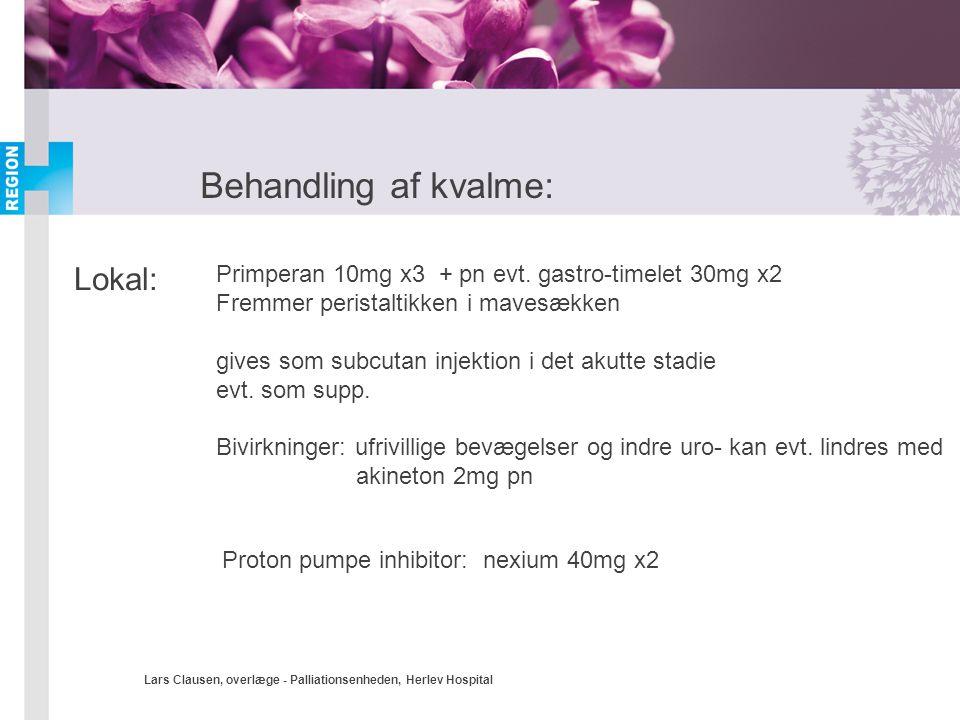 Lars Clausen, overlæge - Palliationsenheden, Herlev Hospital Behandling af kvalme: Lokal: Primperan 10mg x3 + pn evt. gastro-timelet 30mg x2 Fremmer p