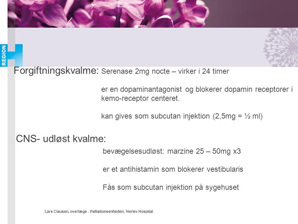 Lars Clausen, overlæge - Palliationsenheden, Herlev Hospital Forgiftningskvalme: Serenase 2mg nocte – virker i 24 timer er en dopaminantagonist og blo