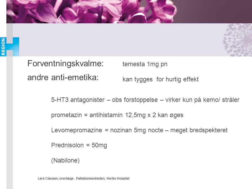 Lars Clausen, overlæge - Palliationsenheden, Herlev Hospital Forventningskvalme: temesta 1mg pn kan tygges for hurtig effekt andre anti-emetika: 5-HT3