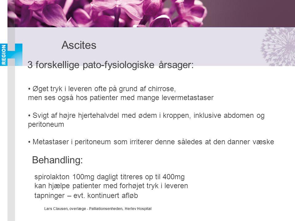 Lars Clausen, overlæge - Palliationsenheden, Herlev Hospital Ascites 3 forskellige pato-fysiologiske årsager: • Øget tryk i leveren ofte på grund af c